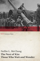 The Next of Kin  Those Who Wait and Wonder  WWI Centenary Series