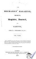 The Mechanic's Magazine, Museum, Register, Journal and Gazette  , Volume 29