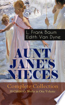 AUNT JANE'S NIECES - Complete Collection: 10 Children's Books in One Volume