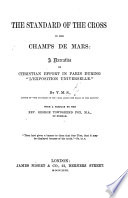 The Standard of the Cross in the Champs de Mars  a Narrative of Christian Effort in Paris During    L Exposition Universelle     By V  M  S   i e  V  M  Skinner      With a Preface by G  T  Fox  Etc