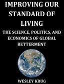 Improving Our Standard of Living: The Science, Politics, and Economics of Global Betterment Pdf/ePub eBook