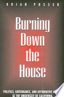 Burning Down the House, Politics, Governance, and Affirmative Action at the University of California by Brian Pusser PDF
