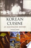 """Korean Cuisine: An Illustrated History"" by Michael J. Pettid"