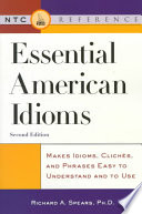 Essential American Idioms  : Makes Idioms, Clichés, and Phrases Easy to Understand and to Use