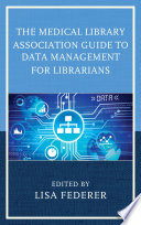 The Medical Library Association Guide to Data Management for Librarians