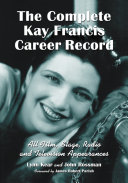 The Complete Kay Francis Career Record: All Film, Stage, ...