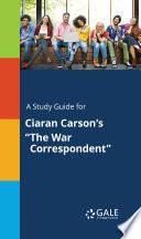 A Study Guide for Ciaran Carson s  The War Correspondent