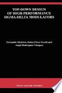 Top Down Design of High Performance Sigma Delta Modulators Book