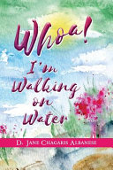 Whoa! I'm Walking On Water: Rising From A Life Shattered