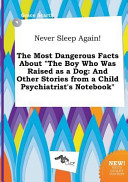 Never Sleep Again  the Most Dangerous Facts about the Boy Who Was Raised As a Dog