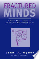"""Fractured Minds: A Case-Study Approach to Clinical Neuropsychology"" by Jenni A. Ogden"