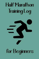 Half Marathon Training Log for Beginners