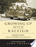 Growing Up With Raleigh Smedes York Memoirs And Reflections Of A Native Son Conversations With John Sharpe