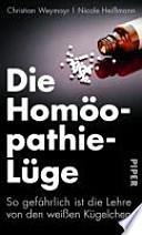 Die Homöopathie-Lüge  : so gefährlich ist die Lehre von den weißen Kügelchen