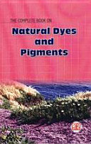 The Complete book on Natural Dyes   Pigments