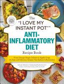 The  I Love My Instant Pot    Anti Inflammatory Diet Recipe Book