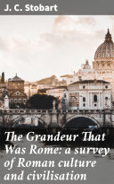 Pdf The Grandeur That Was Rome: a survey of Roman culture and civilisation