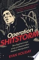 Operation Shitstorm  : Berufsgeheimnisse eines professionellen Medien-Manipulators