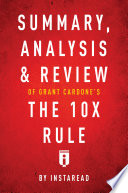 Summary  Analysis   Review of Grant Cardone   s The 10X Rule by Instaread Book