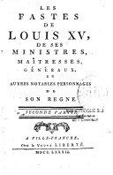 Les fastes de Louis XV, de ses ministres, maîtresses, généraux et autres notables personnages de son règne