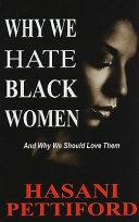 Why We Hate Black Women