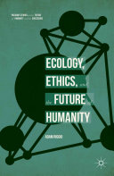Ecology  Ethics  and the Future of Humanity