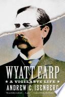 Wyatt Earp A Vigilante Life