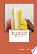 Intermittent Fasting  Healing Fast Juicing Recipes For Super Immunity