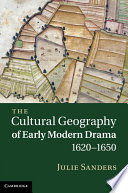 The Cultural Geography of Early Modern Drama  1620   1650