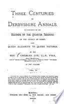 Three Centuries of Derbyshire Annals