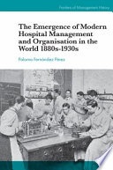 The Emergence Of Modern Hospital Management And Organisation In The World 1880s 1930s