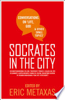 Socrates in the City  Conversations on Life  God and Other Small Topics Book