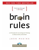 Brain Rules  12 Principles for Surviving and Thriving at Work  Home  and School