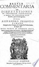 Breuia commentaria ac disputationes in vniuersam theologiam D  Thom       Nunc primum in Germania edita  et ab innumeris     vitijs     expurgata  etc
