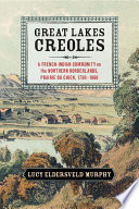 Great Lakes Creoles  : A French-Indian Community on the Northern Borderlands, Prairie du Chien, 1750–1860