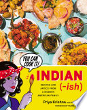 """Indian-ish: Recipes and Antics from a Modern American Family"" by Priya Krishna, Mackenzie Kelley"