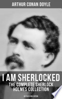 I AM SHERLOCKED  The Complete Sherlock Holmes Collection   60 Tales One Edition Book