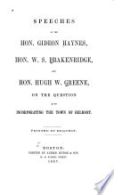 Speeches of the Hon  Gideon Haynes  Hon  W S  Brakenridge  and Hon  Hugh W  Greene  on the Question as to Incorporating the Town of Belmont