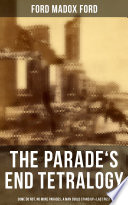 The Parade s End Tetralogy  Some Do Not  No More Parades  A Man Could Stand Up   Last Post Book
