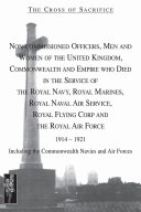 The Cross of Sacrifice: NCOs, Men and Women of the UK, Commonwealth and Empire Who Died in the Service of the Royal Navy, Royal Marines, Royal Navy Air Service, Royal Flying Corp and the RAF 1914-1921