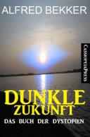 Dunkle Zukunft: Das Buch der Dystopien