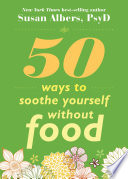 """50 Ways to Soothe Yourself Without Food"" by Susan Albers"