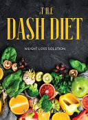 The Dash Diet  Weight Loss Solution Book