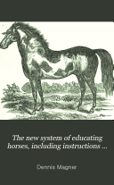 Pdf The New System of Educating Horses Including Instructions on Feeding, Watering, Stabling, Shoeing, Etc. with Practical Treatment for Diseases