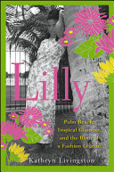 Lilly: Palm Beach, Tropical Glamour, and the Birth of a ...