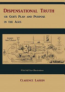 Dispensational Truth  with Full Size Illustrations   Or God s Plan and Purpose in the Ages