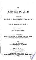 The British Pulpit  Consisting of Discourses by the Most Eminent Living Divines  in England  Scotland  and Ireland