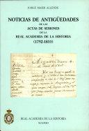 Noticias de antigüedades de las actas de sesiones de la Real Academia de la Historia (1792-1833)