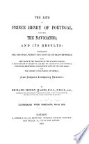 The Life Of Prince Henry Of Portugal Surnamed The Navigator And Its Results