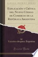 Explicación y Crítica del Nuevo Código de Comercio de la República Argentina (Classic Reprint)